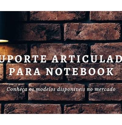 blog suporte articulado notebook